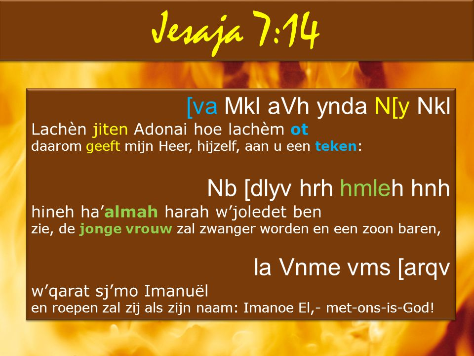 Jesaja 7:14 [va Mkl aVh ynda N[y Nkl Nb [dlyv hrh hmleh hnh